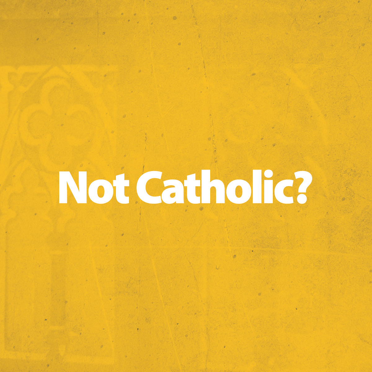 A Welcome to Those Who Are Not Catholic